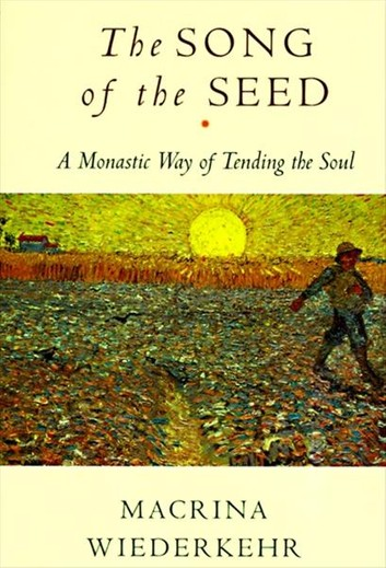 The Song of the Seed: The Monastic Way of Tending the Soul