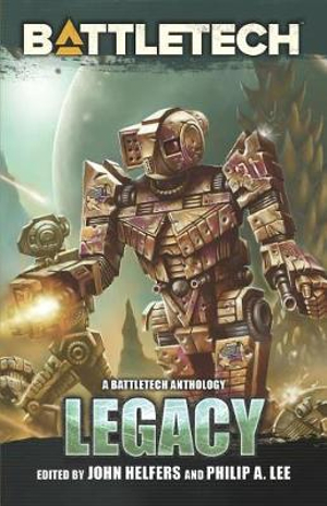 BattleTech: Legacy: A BattleTech Anthology