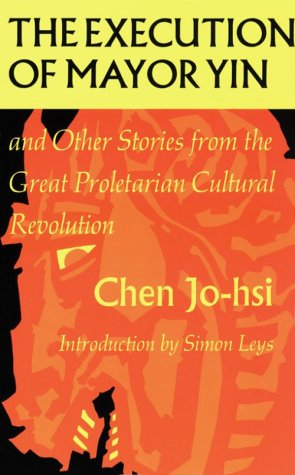 Execution of Mayor Yin and Other Stories from the Great Proletarian Cultural Revolution by Ruoxi Chen, ISBN: 9780253202314
