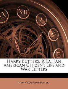 "Harry Butters, R.F.a., ""An American Citizen"" by Henry Augustus Butters, ISBN: 9781144126429"