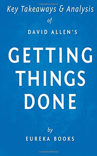 Key Takeaways & Analysis of David Allen's Getting Things Done: The Art of Stress-Free Productivity