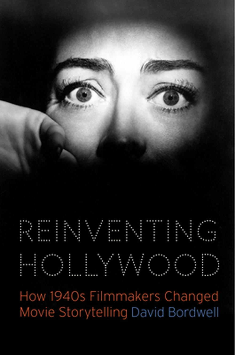 Reinventing Hollywood: How 1940s Filmmakers Changed Movie Storytelling by David Bordwell, ISBN: 9780226487755
