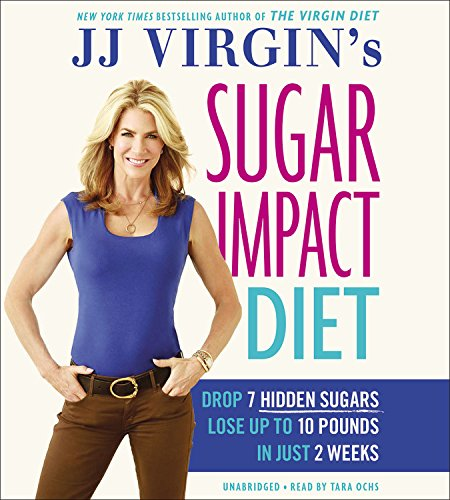 JJ Virgin's Sugar Impact Diet: Drop 7 Sugars to Lose Up to 10 Pounds in Just 2 Weeks