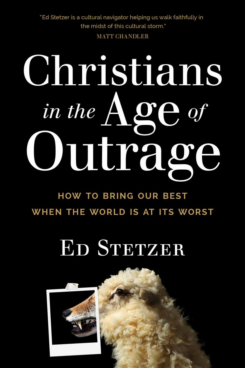Christians in the Age of OutrageHow to Bring Our Best When the World Is at Its ...