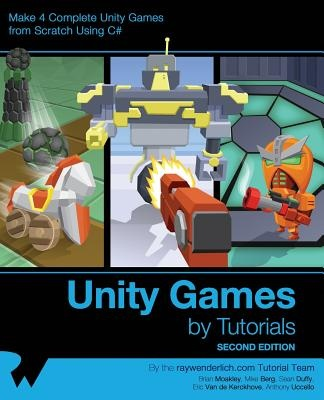 Unity Games by Tutorials Second Edition: Make 4 complete Unity games from scratch using C# by raywenderlich.com Team, ISBN: 9781942878353