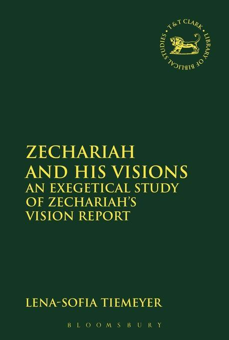 Zechariah and His Visions: An Exegetical Study of Zechariah's Vision Report (The Library of Hebrew Bible/Old Testament Studies)