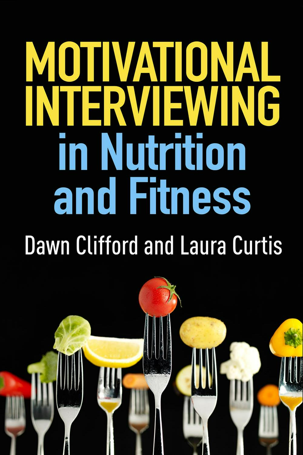 Motivational Interviewing in Nutrition and Fitness (Applications of Motivational Interviewing (Paperback)) by Dawn Clifford, ISBN: 9781462524181