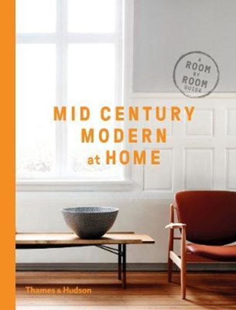 Mid-Century Modern at HomeA Room-by-Room Guide to Achieving the Perfect Look