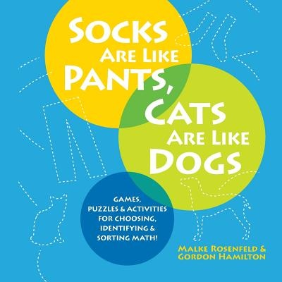 Socks Are Like Pants, Cats Are Like DogsGames, Puzzles, and Activities for Choosing, Id...