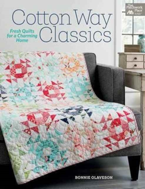 Cotton Way ClassicsFresh Quilts for a Charming Home
