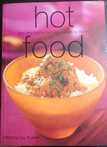 Hot Food: from fiery food to food you can eat by fire by Kay Scarlett, ISBN: 9781435103504