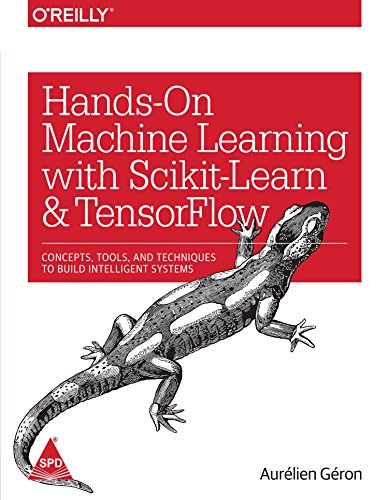 Hands-On Machine Learning with Scikit-Learn and TensorFlow: Concepts, Tools, and Techniques to Build Intelligent Systems by Aurelien Geron, ISBN: 9789352135219