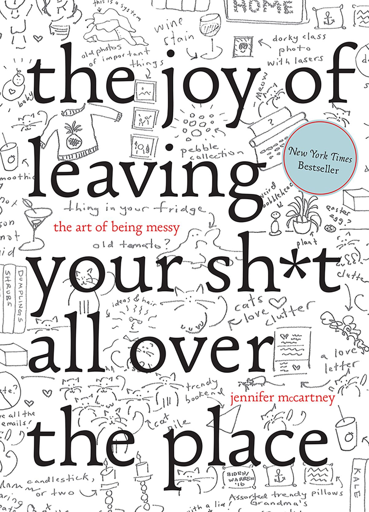 The Joy of Leaving Your Shit All Over the Place: The Art of Being Messy