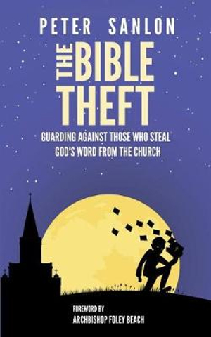 The Bible Theft: Guarding Against Those Who Steal God's Word from the Church by Peter Sanlon, ISBN: 9781792050916
