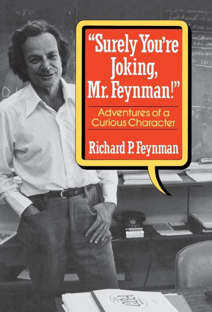 Surely You're Joking, Mr. Feynman: Adventures of a Curious Character by Feynman, Richard Phillips, ISBN: 9780393019216