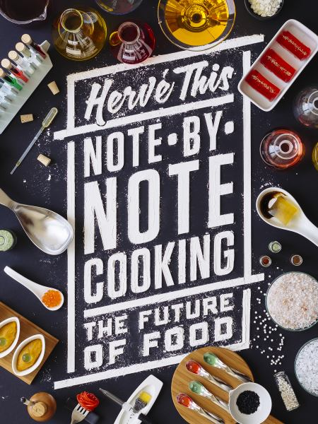 Note-By-Note Cooking: The Future of Food (Arts & Traditions of the Table: Perspectives on Culinary History) by Hervé This, ISBN: 9780231164863