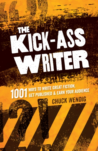The Kick-Ass Writer by Chuck Wendig, ISBN: 9781599637716