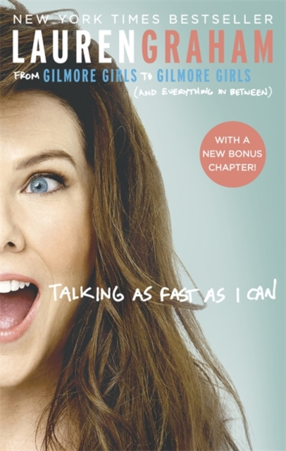 Talking As Fast As I Can: From Gilmore Girls to Gilmore Girls, and Everything in Between by Lauren Graham, ISBN: 9780349009728