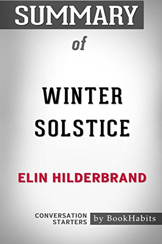 Summary of Winter Solstice by Elin Hilderbrand: Conversation Starters by BookHabits, ISBN: 9781389319310