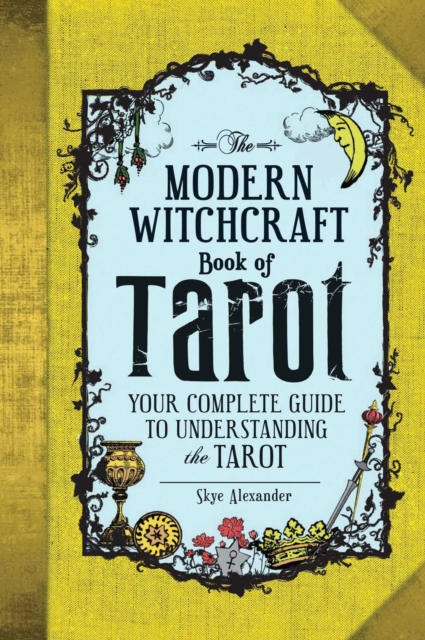 The Modern Witchcraft Book of TarotYour Complete Guide to Understanding the Tarot