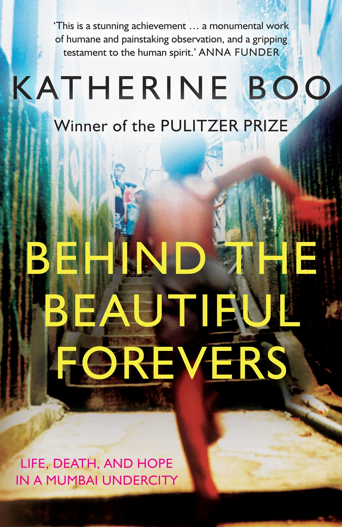 the daily struggles of slum dwellers in mumbai in behind the beautiful forevers life death and hope  'behind the beautiful forevers' life in a mumbai slum reveals how the 'brutal capriciousness' of daily life can undermine people's economic security.
