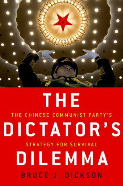 The Dictator's DilemmaThe Chinese Communist Party's Strategy for Surv... by Bruce Dickson, ISBN: 9780190228552