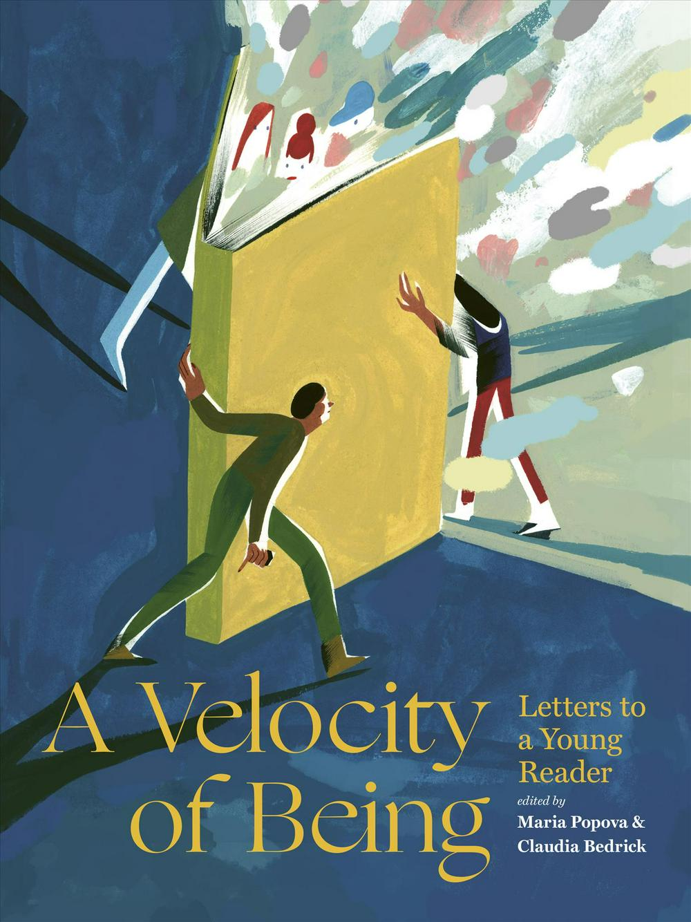 A Velocity of BeingLetters to A Young Reader by Maria Popova, Claudia Bedrick, ISBN: 9781592702282