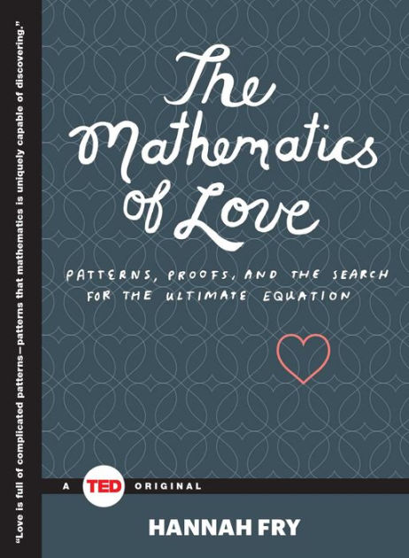 The Mathematics of LovePatterns, Proofs, and the Search for the Ultima...