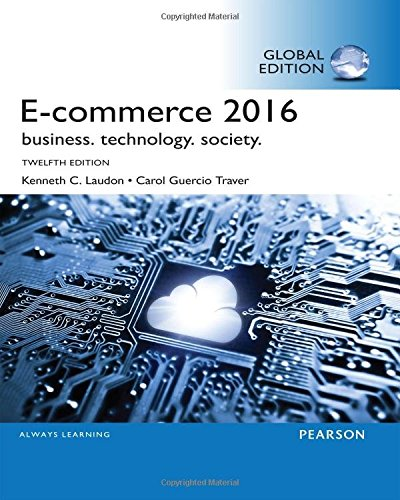 E-Commerce 2016Business, Technology, Society, Global Edition by Kenneth C. Laudon,Carol Traver, ISBN: 9781292109961