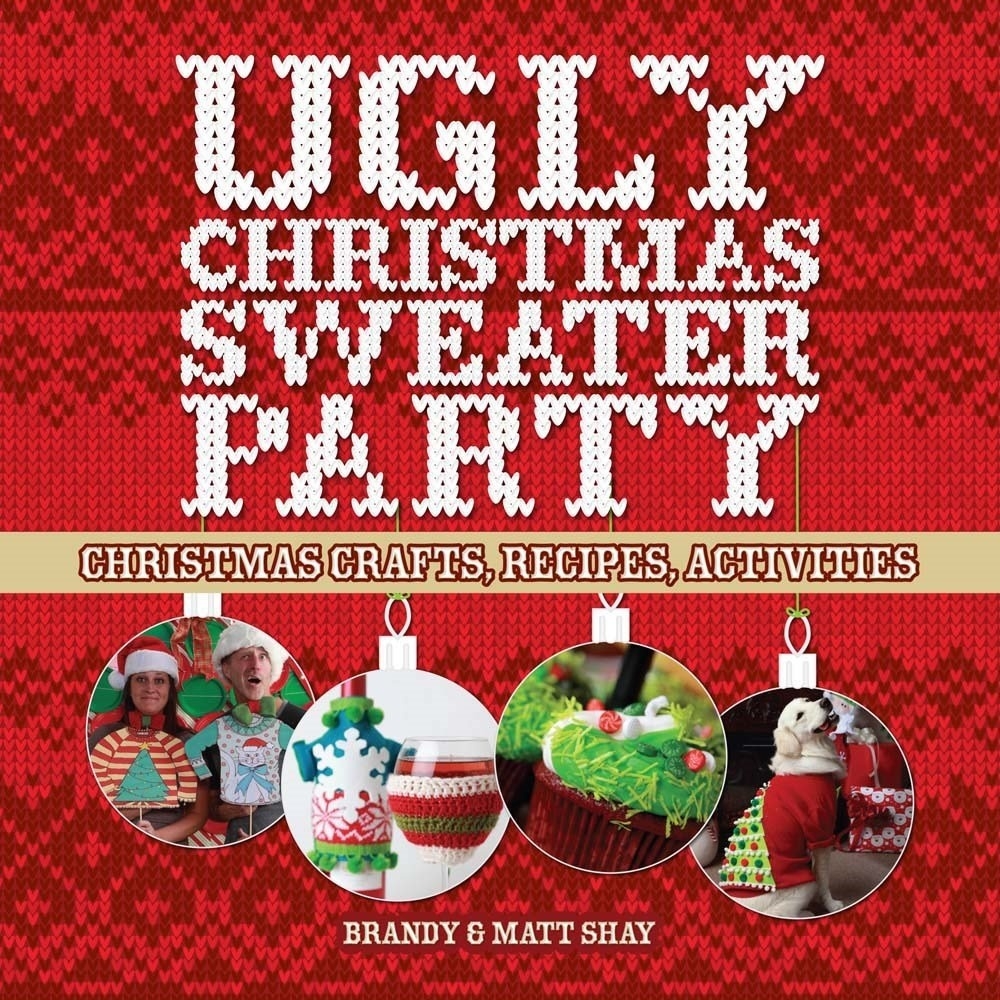 Ugly Christmas Sweater Party by Matt Shay, Brandy Shay, ISBN: 9781454709893
