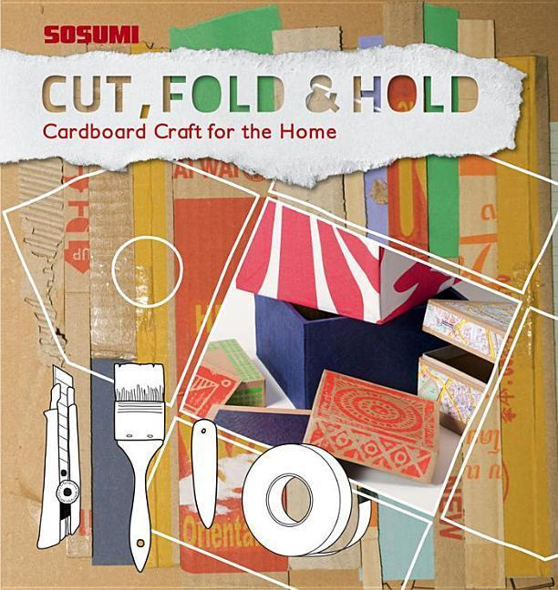 Cut, Fold and Hold : Cardboard Craft for the Home