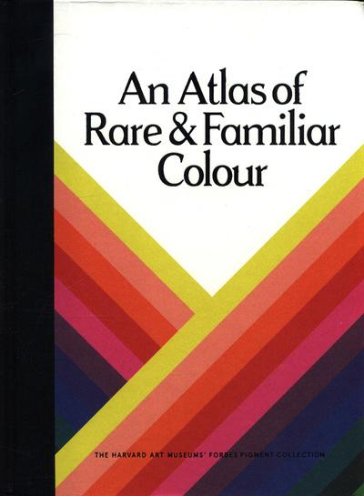 An Atlas of Rare & Familiar Colour: The Harvard Art Museums' Forbes Pigment Collection by Georgiev, ISBN: 9780997593532