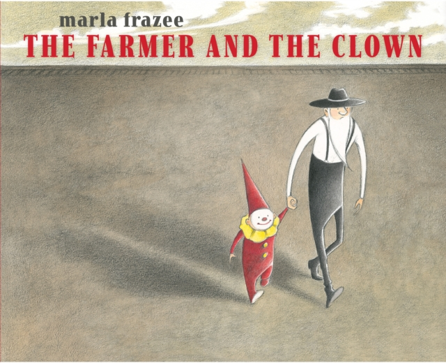 Farmer and the Clown by Marla Frazee, ISBN: 9781442497443