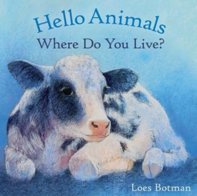 Hello Animals, Where Do You Live? by Loes Botman, ISBN: 9781782502197
