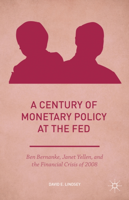 A Century of Monetary Policy at the FedBen Bernanke, Janet Yellen, and the Financial C...