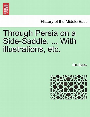 Through Persia on a Side-Saddle. ... With illustrations, etc.
