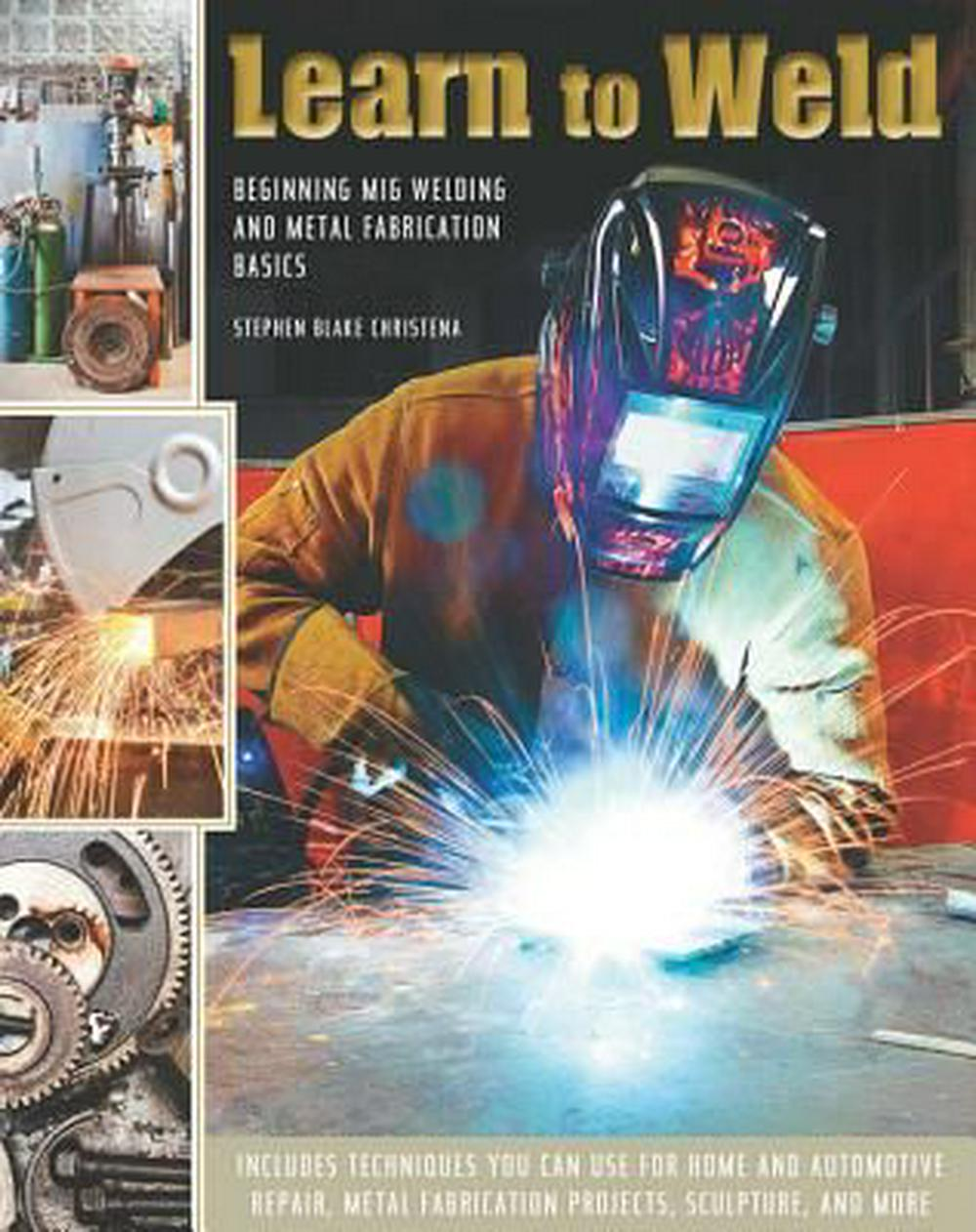 Learn to WeldBeginning MIG Welding and Metal Fabrication Basics