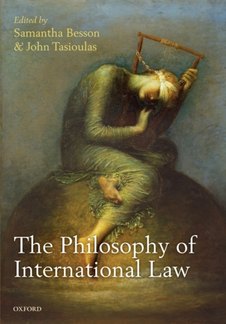 The Philosophy of International Law by Samantha Besson, ISBN: 9780199208579