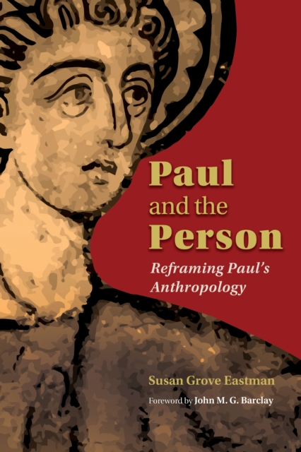 Paul and the Person: Reframing Paul's Anthropology by Susan G. Eastman, ISBN: 9780802868961