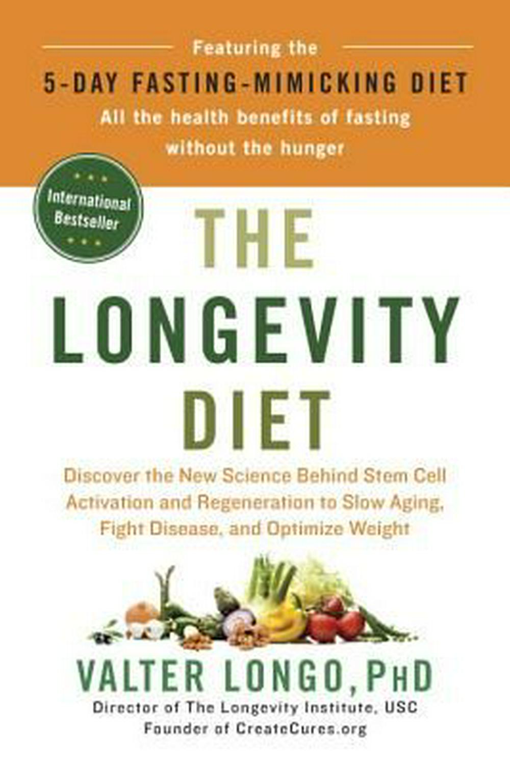 The Longevity Diet: Discover the New Science Behind Stem Cell Activation and Regeneration to Slow Aging, Fight Disease, and Optimize Weight by Valter Longo, ISBN: 9780525534075