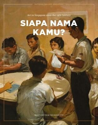 Siapa Nama Kamu? Art in Singapore since the 19th Century by Sara Siew, ISBN: 9789810973841