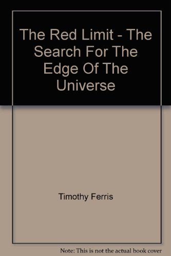 The Red Limit - The Search For The Edge Of The Universe by Timothy Ferris, ISBN: 9780553201925