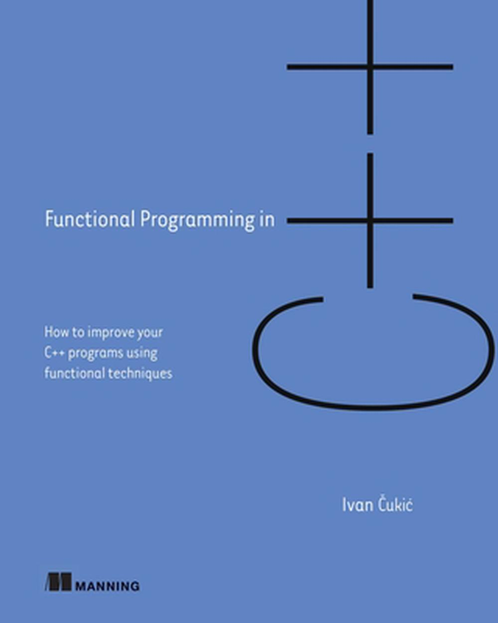 Functional Programming in C++ by Ivan Cukic, ISBN: 9781617293818