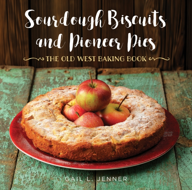 Sourdough Biscuits and Pioneer PiesThe Old West Baking Book