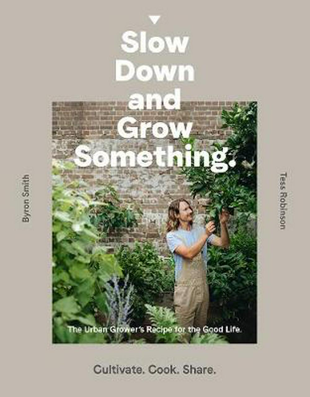 Slow Down and Grow Something by Byron Smith, Tess Robinson, ISBN: 9781760631765