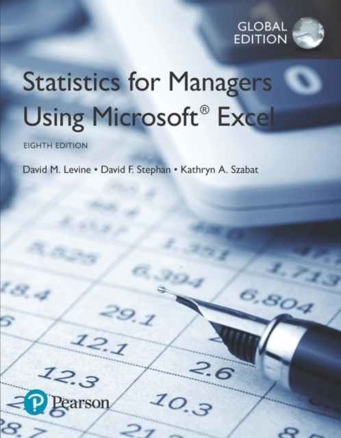 Statistics for Managers Using Microsoft Excel, Global Edition by David M. Levine, ISBN: 9781292156347