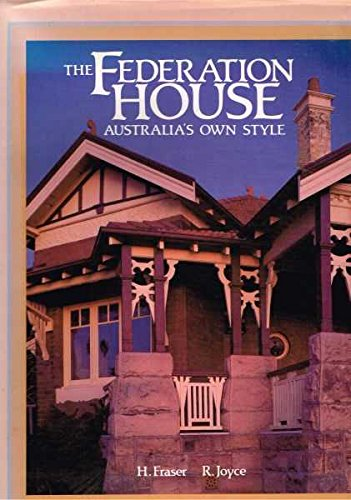 The Federation House: Australia's Own Style by Hugh Fraser, ISBN: 9780701819095