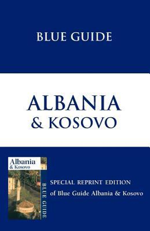 Blue Guide Albania & Kosovo (Blue Guides) by James Pettifer, ISBN: 9781905131273