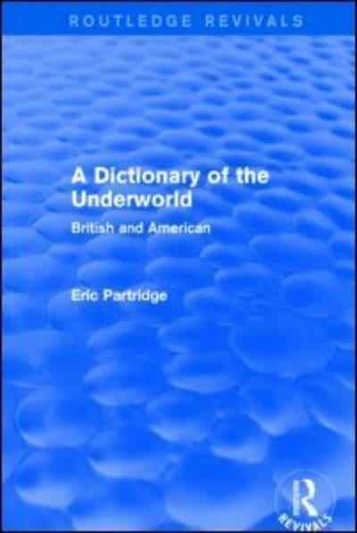 A Dictionary of the Underworld (Routledge Revivals): British and American