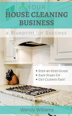Your House Cleaning Business, a Blueprint for Success